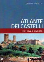 Atlante dei castelli tra Piave e Livenza - Zanchetta Michele