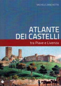 Copertina di 'Atlante dei castelli tra Piave e Livenza'