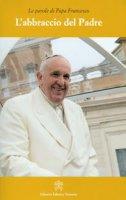 L'abbraccio del Padre - Francesco (Jorge Mario Bergoglio)