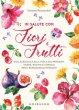 In salute con fiori e frutti. Dall'albicocca alla viola del pensiero, tisane, ricette e consigli per il benessere quotidiano