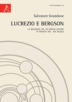 Lucrezio e Bergson. La ricezione del De rerum natura in Francia nel XIX secolo - Grandone Salvatore