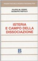 Isteria e campo della dissociazione - Ferro Filippo M., Riefolo Giuseppe