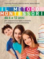 Il metodo Montessori. Da 6 a 12 anni - Poussin Charlotte, Roche Hadrien, Hamidi Nadia