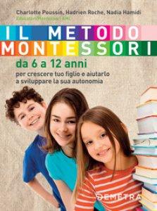 Copertina di 'Il metodo Montessori. Da 6 a 12 anni'