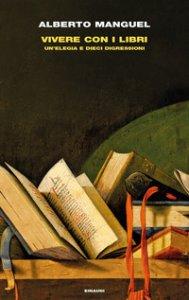 Copertina di 'Vivere con i libri. Un'elegia e dieci digressioni'