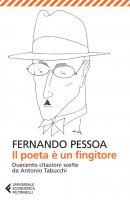 Il poeta è un fingitore - Fernando Pessoa