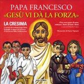 Gesù vi dà la forza - Papa Francesco