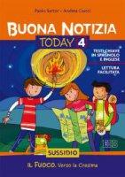Buona notizia. Today Vol. 4. Il fuoco. Verso la cresima - Sussidio - Paolo Sartor, Andrea Ciucci