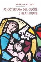 Psicoterapia del cuore e beatitudini - Pasquale Riccardi