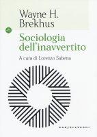 Sociologia dell'inavvertito - Wayne H. Brekhus