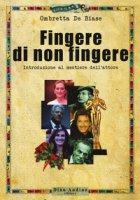 Fingere di non fingere - De Biase Ombretta