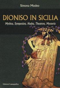 Copertina di 'Dioniso in Sicilia. Mythos, symposion, hades, theatron, mysteria'