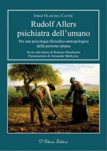 Copertina di 'Rudolf Allers, psichiatra dell'umano. Per una psicologia filosofico-antropologica della persona umana'