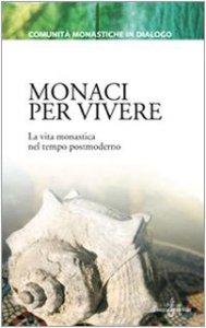 Copertina di 'Monaci per vivere. La vita monastica nel tempo postmoderno'