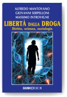 Libert� dalla droga - Alfredo Mantovano-Giovanni, Serpelloni-Massimo Introvigne