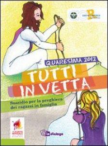 Copertina di 'Quaresima 2012. Tutti in vetta'