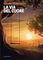 La via del cuore - Gianni Ferraresi