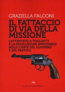 Copertina di 'Fattaccio di Via della Missione. L'attentato a Togliatti e la rivoluzione impossibile nelle carte del governo e del partito'