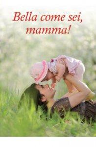 Copertina di 'Bella come sei mamma!'