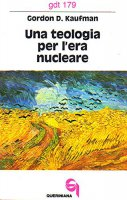 Una teologia per l'era nucleare (gdt 179) - Kaufman Gordon D.
