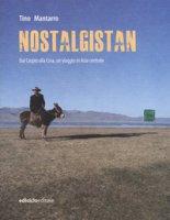 Nostalgistan. Dal Caspio alla Cina, un viaggio in Asia centrale - Mantarro Tino