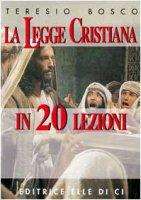 La legge cristiana in 20 lezioni - Bosco Teresio