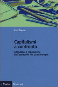 Copertina di 'Capitalismi a confronto. Istituzioni e regolazione dell'economia nei paesi europei'