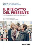Il ri(s)catto del presidente. Giovani e lavoro nell'Italia della crisi - Zucca Gianfranco