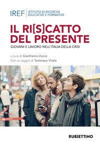 Copertina di 'Il ri(s)catto del presidente. Giovani e lavoro nell'Italia della crisi'