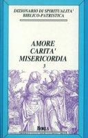 Dizionario di spiritualità biblico-patristica [vol_3] / Amore, carità, misericordia