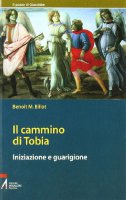 Il cammino di Tobia. Iniziazione e guarigione - Billot Benoît M.