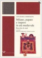 Milano, papato e impero in età medievale. Raccolta di studi - Ambrosioni Annamaria