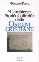 L'ambiente storico-culturale delle origini cristiane. Una documentazione ragionata - Penna Romano
