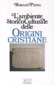 Copertina di 'L'ambiente storico-culturale delle origini cristiane. Una documentazione ragionata'