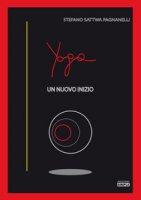 Yoga. Un nuovo inizio - Pagnanelli Stefano Sattwa