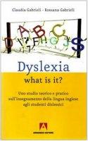 Dislexia what is it? Uno studio teorico e pratico sull'insegnamente della lingua inglese agli studenti dislessici - Gabrieli Claudia, Gabrieli Rossana