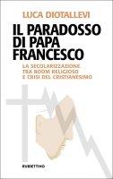 Il paradosso di papa Francesco - Luca Diotallevi