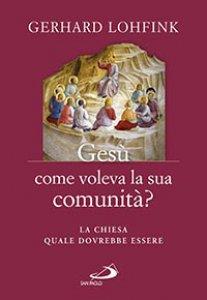 Copertina di 'Gesù come voleva la sua comunità?'