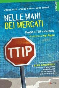 Copertina di 'Nelle mani dei mercati. Perché il TTIP va fermato'