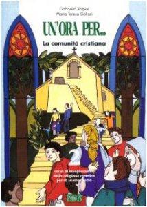 Copertina di 'Un' ora per... Corso di insegnamento della religione cattolica. Per la Scuola media [vol_2] / La comunità cristiana'