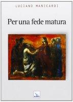 Per una fede matura - Manicardi Luciano