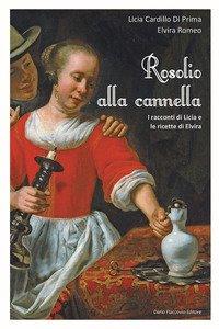 Copertina di 'Rosolio alla cannella I racconti di Licia e le ricette di Elvira'