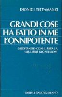 Grandi cose ha fatto in me l'Onnipotente. Meditando con il papa la «Mulieris dignitatem» - Dionigi Tettamanzi