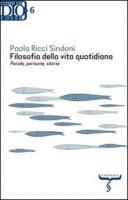 Filosofia della vita quotidiana - Paola Ricci Sindoni
