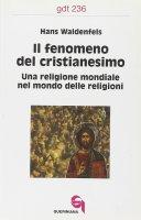 Il fenomeno del cristianesimo. Una religione mondiale nel mondo delle religioni (gdt 236) - Waldenfels Hans