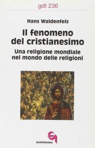 Copertina di 'Il fenomeno del cristianesimo. Una religione mondiale nel mondo delle religioni (gdt 236)'