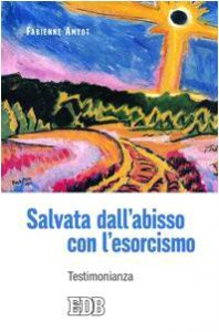 Copertina di 'Salvata dall'abisso con l'esorcismo. Testimonianza'