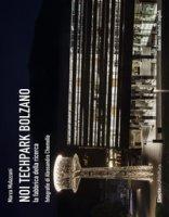 Noi Techpark Bolzano. La fabbrica della ricerca. Ediz. italiana, inglese e tedesca