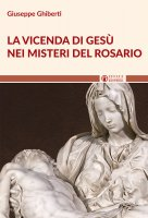 Vicenda di Gesù nei misteri del rosario - Giuseppe Ghiberti