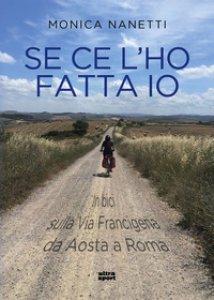 Copertina di 'Se ce l'ho fatta io. In bici sulla via Francigena da Aosta a Roma'